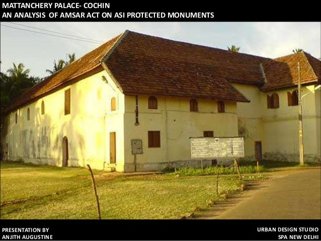 MATTANCHERY PALACE- COCHINAN ANALYSIS OF AMSAR ACT ON ASI PROTECTED MONUMENTSPRESENTATION BY                              ...