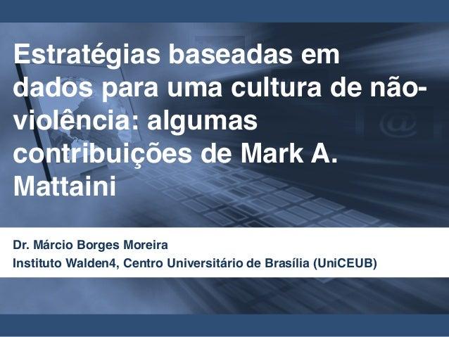 Estratégias baseadas em dados para uma cultura de não- violência: algumas contribuições de Mark A. Mattaini Dr. Márcio Bor...