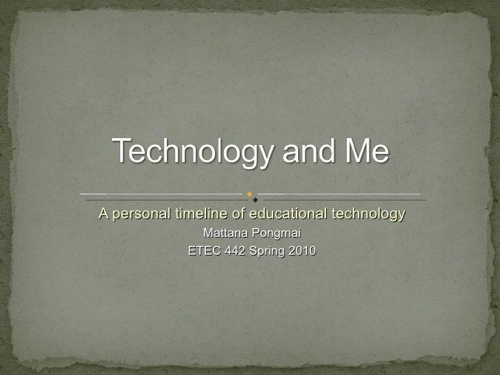 A personal timeline of educational technology Mattana Pongmai ETEC 442 Spring 2010