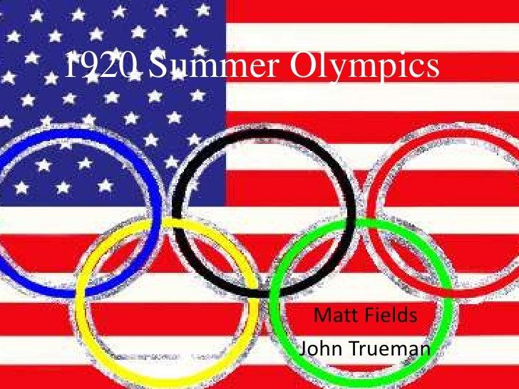 1920 Summer Olympics                   Matt Fields             John Trueman