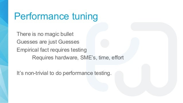 Performance tuning There is no magic bullet Guesses are just Guesses Empirical fact requires testing Requires hardware, SM...