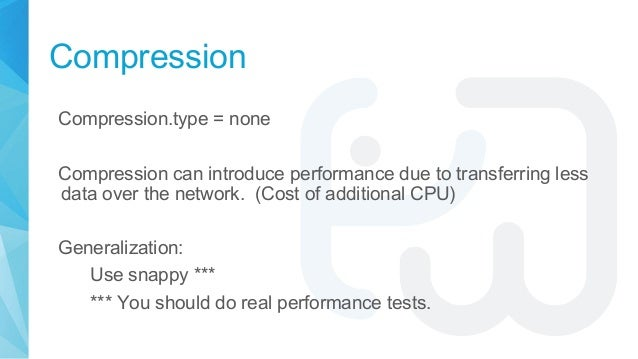 Compression Compression.type = none Compression can introduce performance due to transferring less data over the network. ...