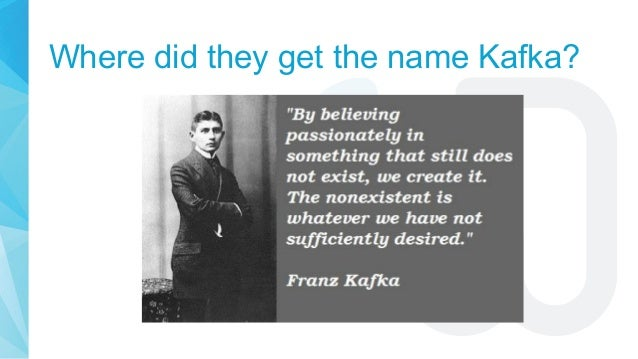 Where did they get the name Kafka?