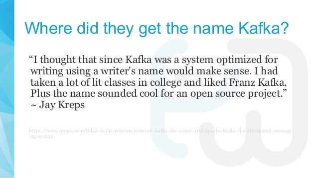 """Where did they get the name Kafka? """"I thought that since Kafka was a system optimized for writing using a writer's name wo..."""