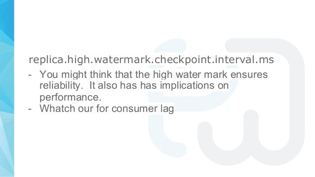 replica.high.watermark.checkpoint.interval.ms - You might think that the high water mark ensures reliability. It also has ...