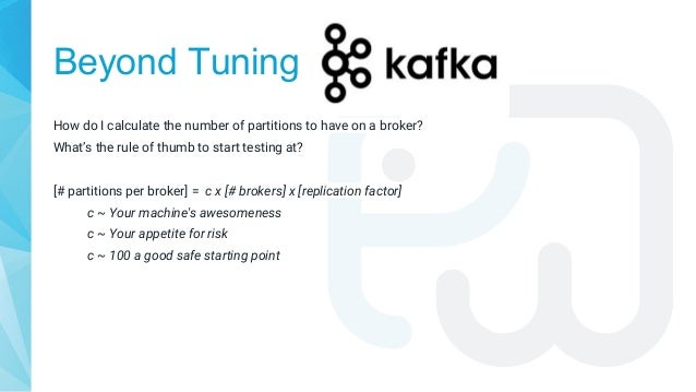 Beyond Tuning How do I calculate the number of partitions to have on a broker? What's the rule of thumb to start testing a...