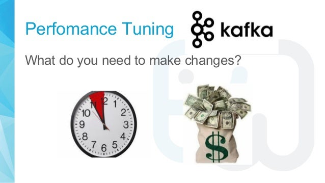 Perfomance Tuning What do you need to make changes?