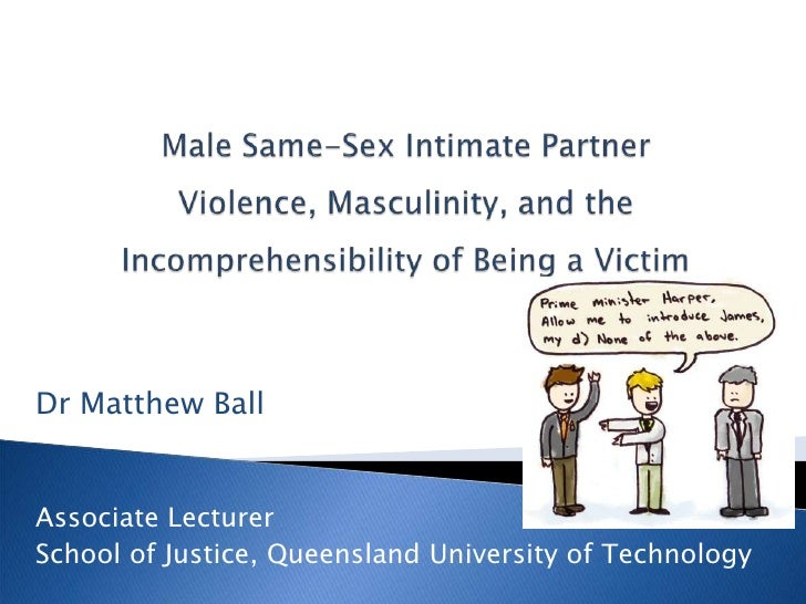 Male Same-Sex Intimate Partner Violence, Masculinity, and the Incomprehensibility of Being a Victim<br />Dr Matthew Ball<b...