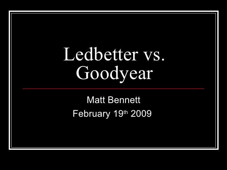 Ledbetter vs. Goodyear Matt Bennett February 19 th  2009