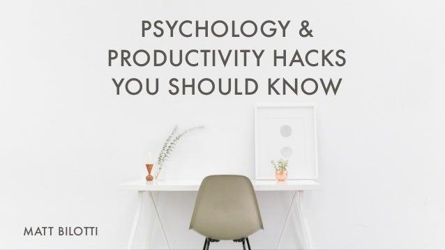 PSYCHOLOGY & PRODUCTIVITY HACKS YOU SHOULD KNOW MATT BILOTTI