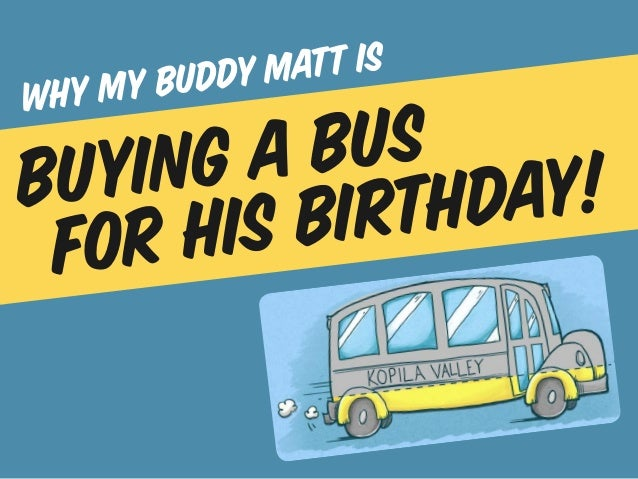 y bu ddy matt iswhy   mbuyin ga bus y!     his birth da for