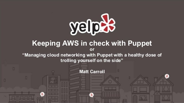 """Keeping AWS in check with Puppet  or  """"Managing cloud networking with Puppet with a healthy dose of  trolling yourself on ..."""