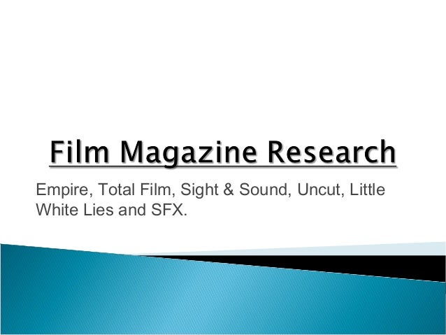 Empire, Total Film, Sight & Sound, Uncut, Little White Lies and SFX.