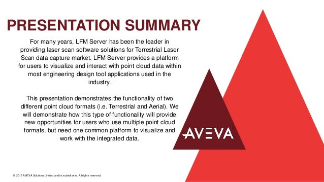 PRESENTATION SUMMARY © 2017 AVEVA Solutions Limited and its subsidiaries. All rights reserved. For many years, LFM Server ...