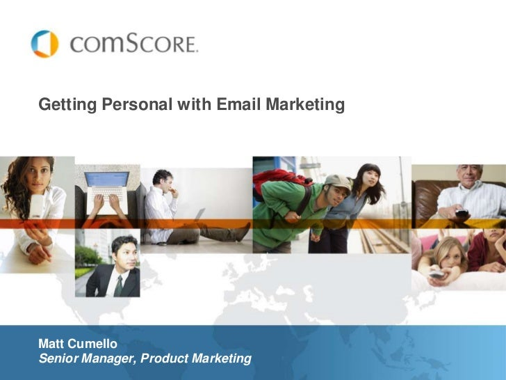 Getting Personal with Email MarketingMatt CumelloSenior Manager, Product Marketing