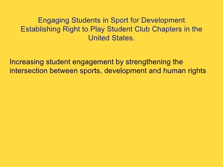 Engaging Students in Sport for Development Establishing Right to Play Student Club Chapters in the United States. Increasi...