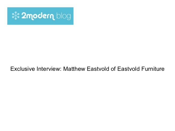 Exclusive Interview: Matthew Eastvold of Eastvold Furniture