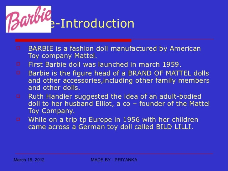 an introduction to the barbie doll One of barbie's outfits, a wedding gown, would inspire the creation of the male doll ken, barbie's love interest while barbie has generally been able to fend off competing dolls in the.