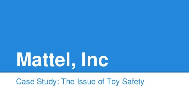 Mattel, Inc  Case Study: The Issue of Toy Safety