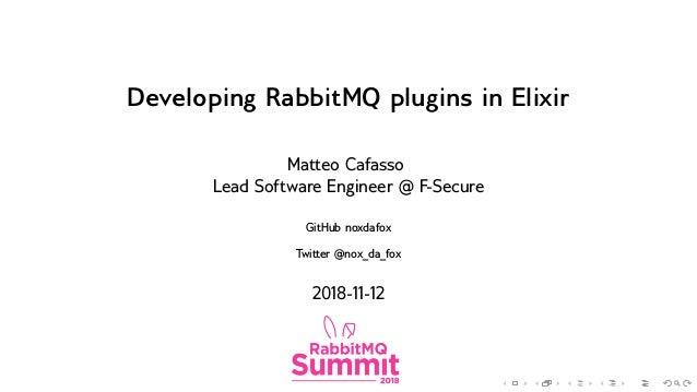 . . . . . . . . . . . . . . . . . . . . . . . . . . . . . . . . . . . . . . . . Developing RabbitMQ plugins in Elixir Matt...
