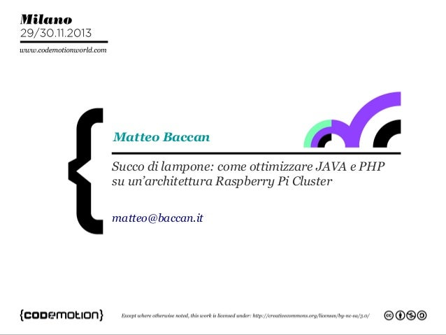 Matteo Baccan Succo di lampone: come ottimizzare JAVA e PHP su un'architettura Raspberry Pi Cluster matteo@baccan.it