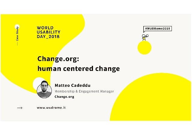Sommario • Cosa sono Change.org e le petizioni online • Come mettiamo l'utente la persona al centro • Chi sono i buoni e i...