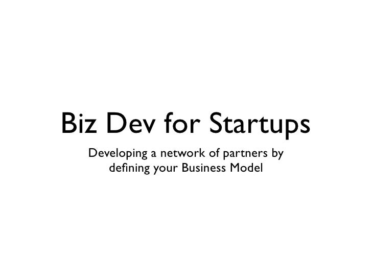 Biz Dev for Startups  Developing a network of partners by     defining your Business Model