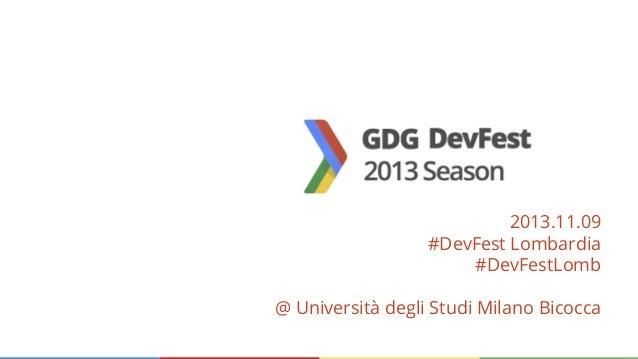 2013.11.09 #DevFest Lombardia #DevFestLomb @ Università degli Studi Milano Bicocca