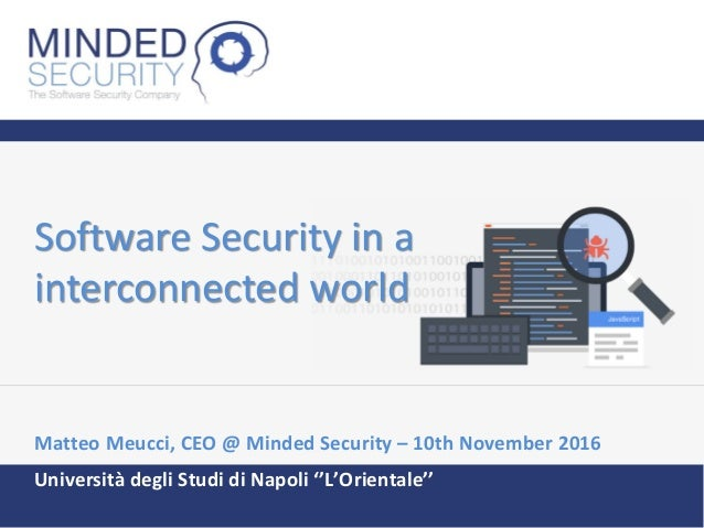 Software Security in a interconnected world Matteo Meucci, CEO @ Minded Security – 10th November 2016 Università degli Stu...