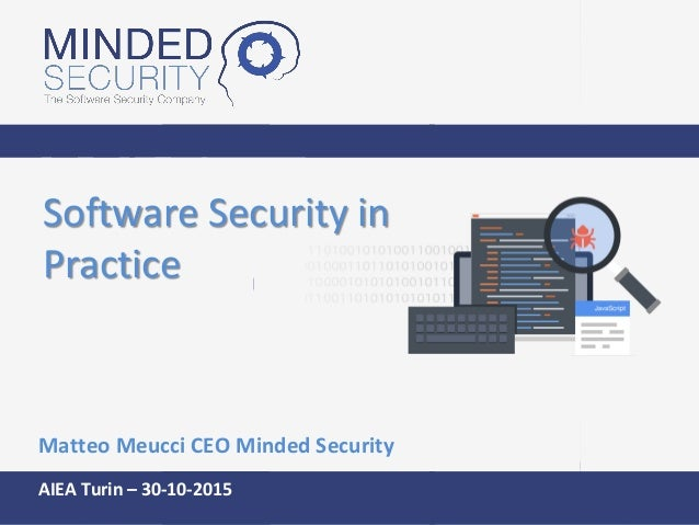 Software Security in Practice Matteo Meucci CEO Minded Security AIEA Turin – 30-10-2015