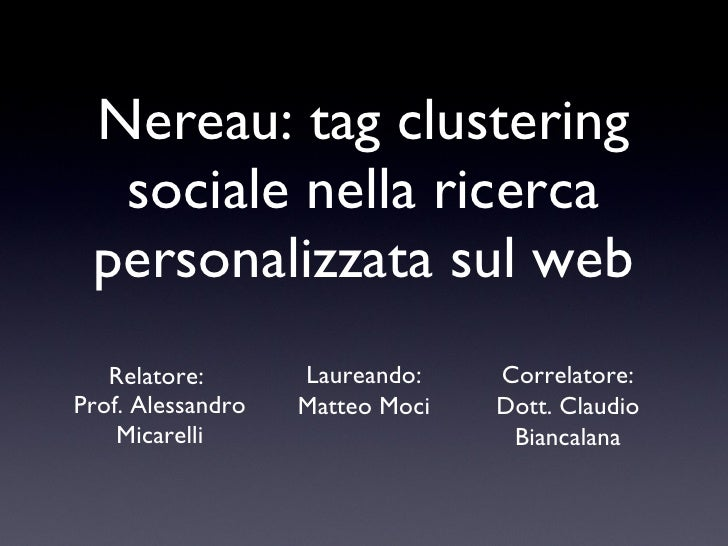 Nereau: tag clustering sociale nella ricerca personalizzata sul web <ul><li>Relatore:  </li></ul><ul><li>Prof. Alessandro ...