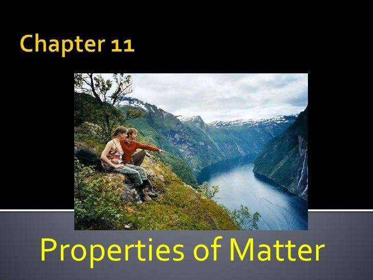 Chapter 11<br />Properties of Matter<br />