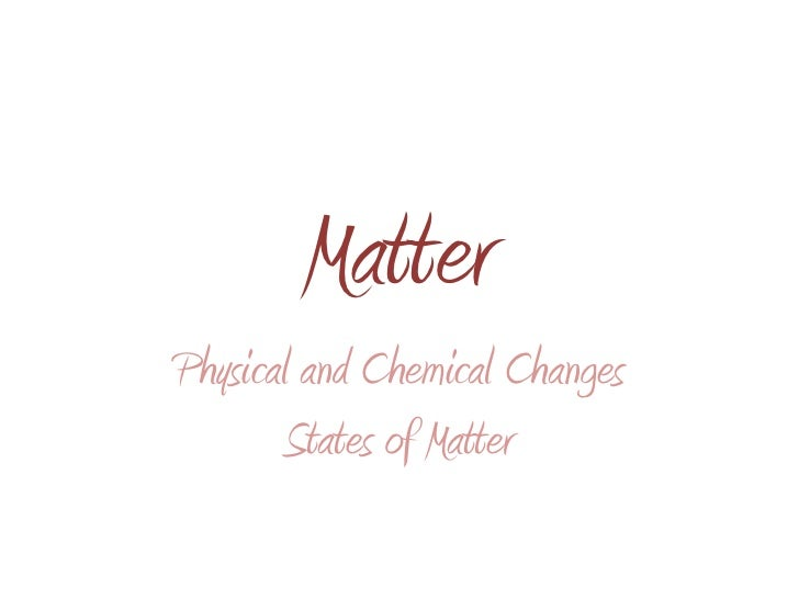 Matter<br />Physical and Chemical Changes<br />States of Matter<br />