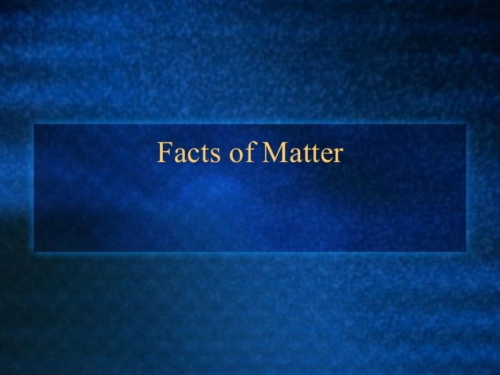 Facts of Matter