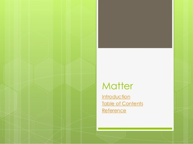 Matter  Introduction  Table of Contents  Reference