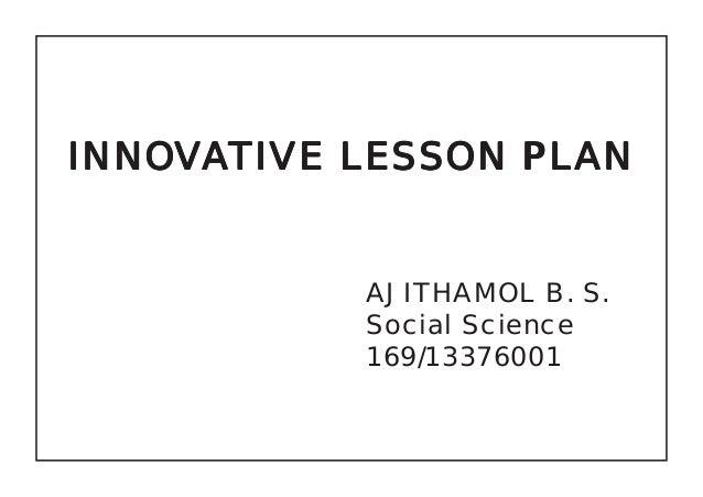 INNOVATIVE LESSON PLAN  AJITHAMOL B. S.  Social Science  169/13376001