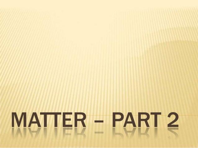 MATTER – PART 2