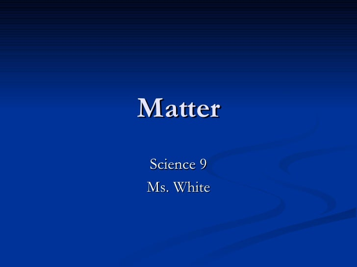 Matter Science 9 Ms. White