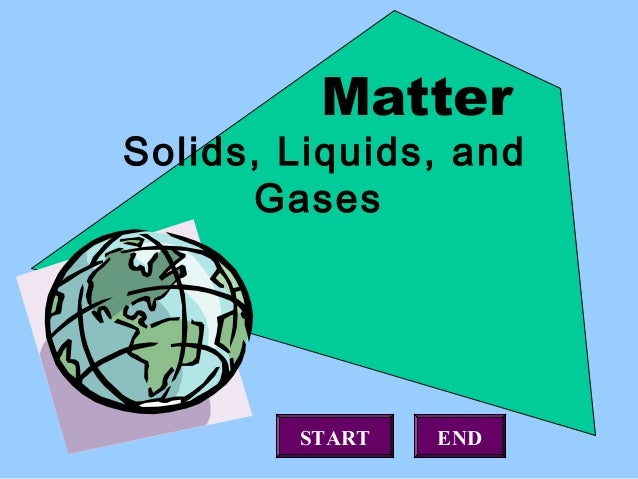 MatterSolids, Liquids, and      Gases        START   END