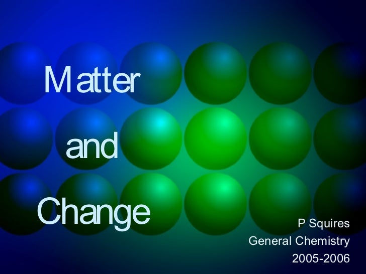 Matter andChange           P Squires         General Chemistry                2005-2006