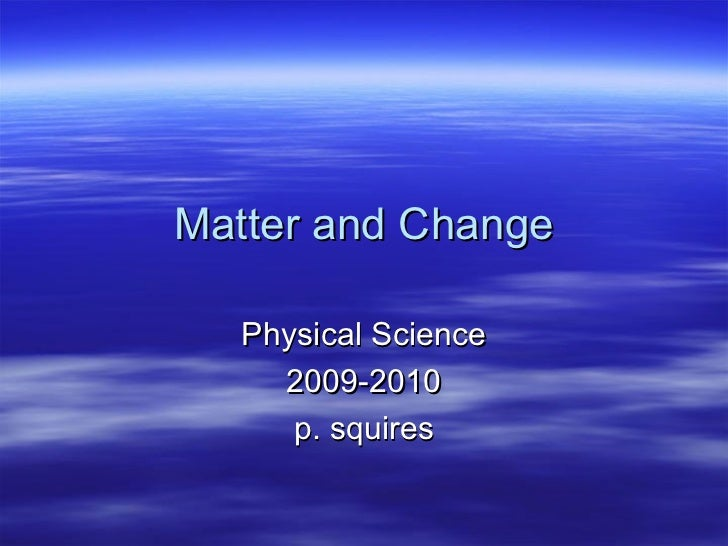 Matter and Change   Physical Science     2009-2010      p. squires