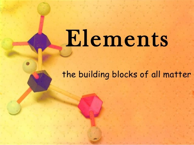 Elements the building blocks of all matter