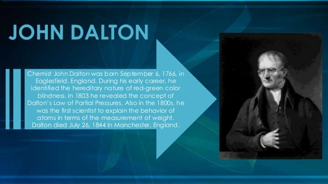 the life and scientific work of british chemist and physicist john dalton John dalton (september 6, 1766 - july 27, 1844) was an english chemist and physicist, born at eaglesfield, a small town near cockermouth in cumbria he grew up as a quaker , never married, and devoted his life to teaching, research, and practicing his faith.