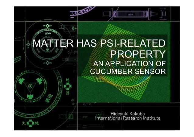 Hideyuki Kokubo International Research Institute MATTER HAS PSI-RELATED PROPERTY AN APPLICATION OF CUCUMBER SENSOR