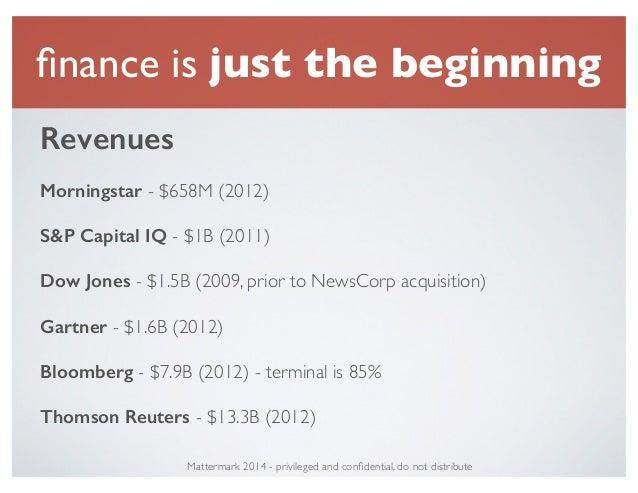 finance is just the beginning Revenues ! Morningstar - $658M (2012)! ! S&P Capital IQ - $1B (2011)! ! Dow Jones - $1.5B (20...