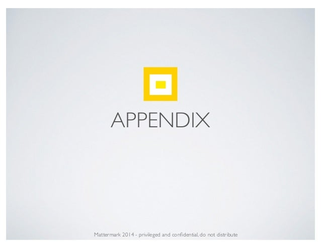APPENDIX Mattermark 2014 - privileged and confidential, do not distribute