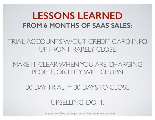 LESSONS LEARNED FROM 6 MONTHS OF SAAS SALES: ! TRIAL ACCOUNTS W/OUT CREDIT CARD INFO UP FRONT RARELY CLOSE! ! MAKE IT CLEA...