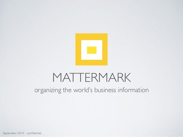 MATTERMARK organizing the world's business information September 2014 - confidential