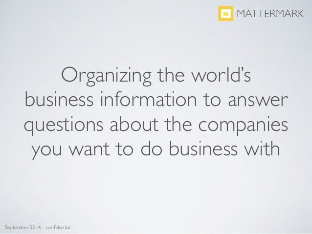 Organizing the world's business information to answer questions about the companies you want to do business with MATTERMAR...