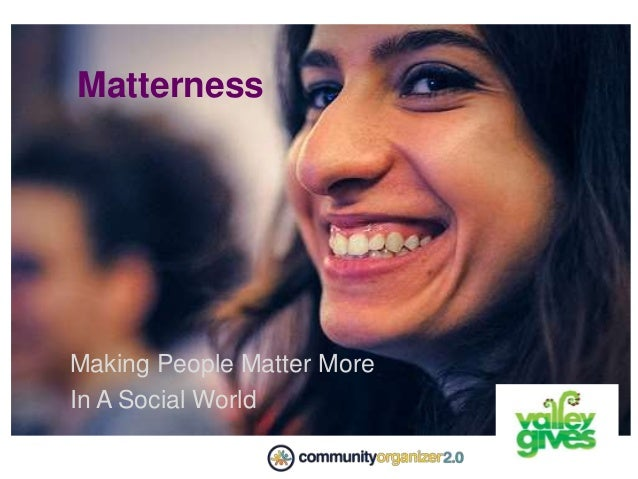 Matterness Making People Matter More In A Social World